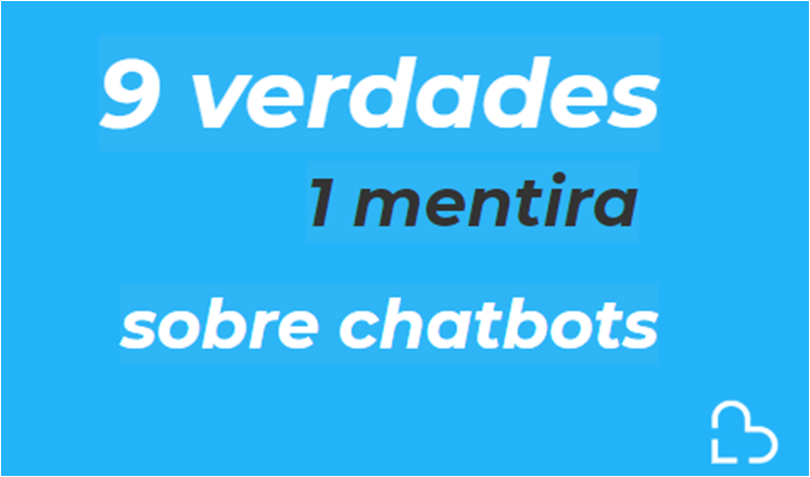 9 verdades e 1 Mentira sobres chatbots